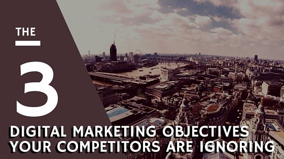 The Three Digital Marketing Objectives