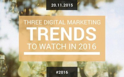 3 Digital Marketing Trends To Watch In 2016
