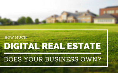 How Much Digital Real Estate Does Your Business Own?